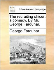 The recruiting officer: a comedy. By Mr. George Farquhar. - George Farquhar