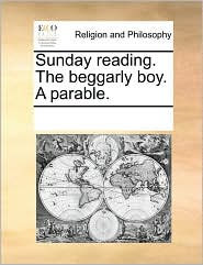 Sunday Reading. the Beggarly Boy. a Parable.