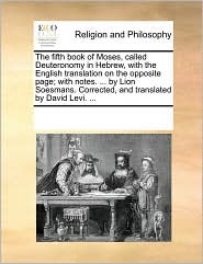 The fifth book of Moses, called Deuteronomy in Hebrew, with the English translation on the opposite page; with notes. . by Lion Soesmans. Corrected, and translated by David Levi. . - See Notes Multiple Contributors
