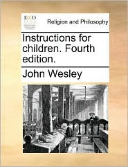 Instructions for children. Fourth edition. - John Wesley