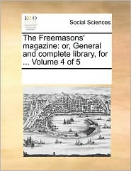 The Freemasons' magazine: or, General and complete library, for. Volume 4 of 5