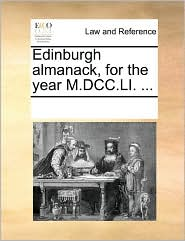 Edinburgh almanack, for the year M.DCC.LI. ... - See Notes Multiple Contributors