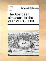The Aberdeen almanack for the year MDCCLXXX. ... - See Notes Multiple Contributors