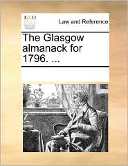 The Glasgow almanack for 1796. ... - See Notes Multiple Contributors