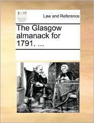 The Glasgow almanack for 1791. . - See Notes Multiple Contributors
