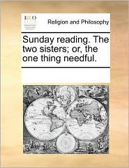 Sunday reading. The two sisters; or, the one thing needful. - See Notes Multiple Contributors