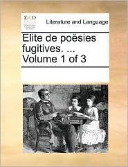 Elite De Poësies Fugitives. ...  Volume 1 Of 3