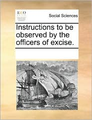 Instructions to be observed by the officers of excise. - See Notes Multiple Contributors