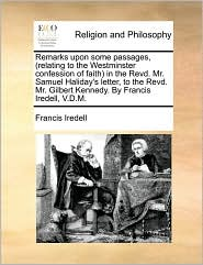 Remarks Upon Some Passages, (relating To The Westminster Confession Of Faith) In The Revd. Mr. Samuel Haliday's Letter, To The Rev