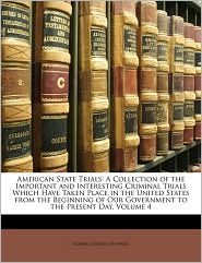 American State Trials: A Collection of the Important and Interesting Criminal Trials Which Have Taken Place in the United States from the Beginning of Our Government to the Present Day, Volume 4 - Robert Lorenzo Howard