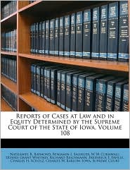 Reports of Cases at Law and in Equity Determined by the Supreme Court of the State of Iowa, Volume 108 - Created by Iowa. Supreme Court, Nathaniel B. Raymond, Benjamin I. Salinger