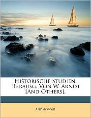 Historische Studien, Herausg. Von W. Arndt [And Others]. - Anonymous