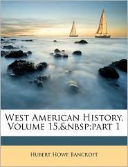 West American History, Volume 15, part 1 - Hubert Howe Bancroft