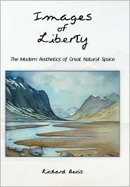 Images of Liberty: The Modern Aesthetics of Great Natural Space - Richard Bevis