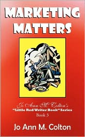 "Marketing Matters: Jo Ann M. Colton's ""Little Red Writer Book"" Series Book 3"