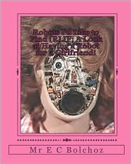 Robots I'd Like to Find (RLIF; A Look at Having a Robot for a Girlfriend!: Laugh Your Ass Off! - E. C. Bolchoz