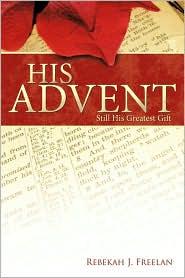 His Advent: Still His Greatest Gift - Rebekah J. Freelan