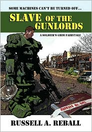 Slave of the Gunlords: A Soldier's Grim Fairytale - Russell A. Reball