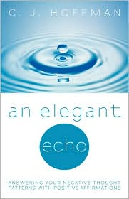 An Elegant Echo: Answering Your Negative Thought Patterns with Positive Affirmations - C. J. Hoffman