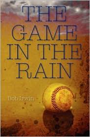 The Game in the Rain - Bob Irwin