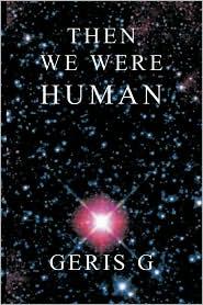 Then We Were Human - Geris G