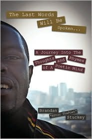The Last Words Will Be Spoken.: A Journey Into the Thoughts and Rhymes of A Poetic Mind - Brandan