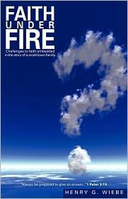 Faith Under Fire - Henry G. Wiebe