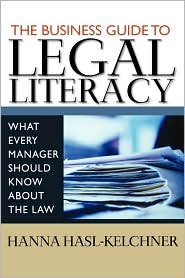 The Business Guide to Legal Literacy: What Every Manager Should Know About the Law - Hanna Hasl-Kelchner