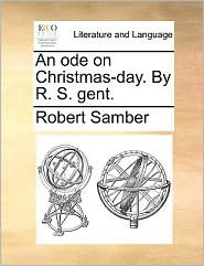 An Ode on Christmas-Day. by R. S. Gent.
