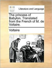 The princess of Babylon. Translated from the French of M. de Voltaire. - Voltaire