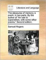 """The Pleasures of Memory, a Poem, in Two Parts. by the Author of """"An Ode to Superstition, with Some Other Poems."""" Second Edition."""