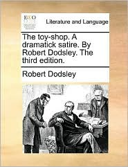 The toy-shop. A dramatick satire. By Robert Dodsley. The third edition. - Robert Dodsley