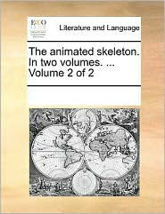 The animated skeleton. In two volumes. ... Volume 2 of 2 - See Notes Multiple Contributors