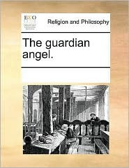 The guardian angel. - See Notes Multiple Contributors