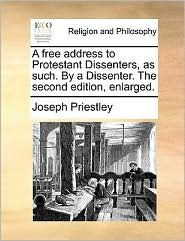 A free address to Protestant Dissenters, as such. By a Dissenter. The second edition, enlarged. - Joseph Priestley