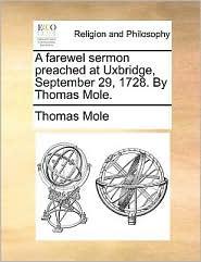 A farewel sermon preached at Uxbridge, September 29, 1728. By Thomas Mole. - Thomas Mole