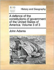 A defence of the constitutions of government of the United States of America. Volume 3 of 3