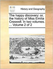 The Happy Discovery: Or, The History Of Miss Emilia Creswell. In Two Volumes. ...  Volume 2 Of 2