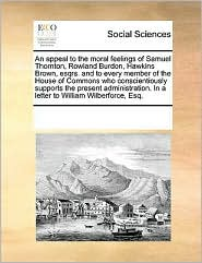 An Appeal To The Moral Feelings Of Samuel Thornton, Rowland Burdon, Hawkins Brown, Esqrs. And To Every Member Of The House Of Comm