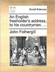An English freeholder's address, to his countrymen. ...
