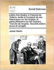 Lettre D'Un Quaker Franois de Voltaire, Crite L'Occasion de Ses Remarques Sur Les Anglois; Et Particulirement Sur Les Quakers. Traduite de L'Anglois.