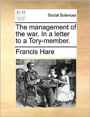 The management of the war. In a letter to a Tory-member.