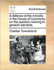 A defence of the minority in the House of Commons, on the question relating to general warrants.