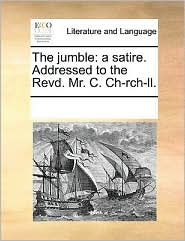 The jumble: a satire. Addressed to the Revd. Mr. C. Ch-rch-ll. - See Notes Multiple Contributors
