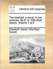 The Contrast: A Novel. in Two Volumes. by E. S. Villa-Real Gooch. Volume 1 of 2