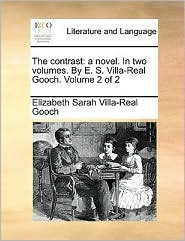 The contrast: a novel. In two volumes. By E. S. Villa-Real Gooch. Volume 2 of 2 - Elizabeth Sarah Villa-Real Gooch