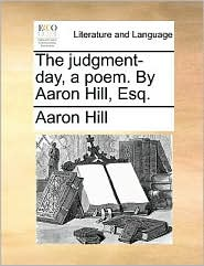 The judgment-day, a poem. By Aaron Hill, Esq. - Aaron Hill