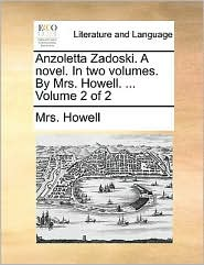 Anzoletta Zadoski. A Novel. In Two Volumes. By Mrs. Howell. ...  Volume 2 Of 2