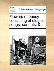 Flowers of poesy, consisting of elegies, songs, sonnets, &c.