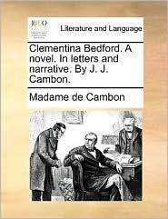 Clementina Bedford. A novel. In letters and narrative. By J. J. Cambon. - Madame de Cambon